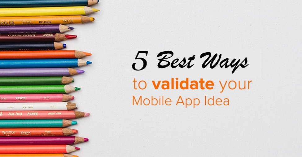 5 Best Ways to Validate Your Mobile App Idea